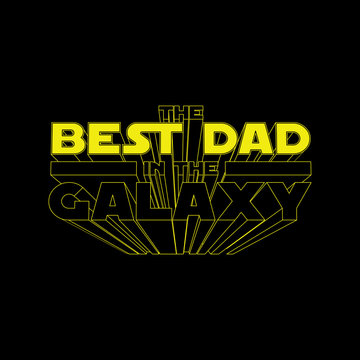 The Best Dad in the Galaxy. Fathers day concept illustration for t-shirt print or mug print or any other other personal gift. Isolated yellow 3D lettering on black background. Vector illustration.