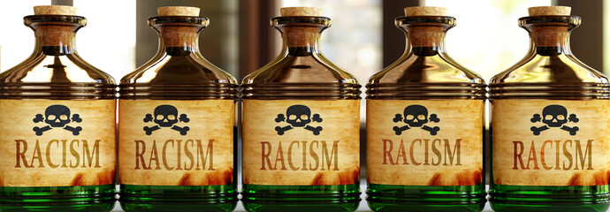 Obraz Racism can be like a deadly poison - pictured as word Racism on toxic bottles to symbolize that Racism can be unhealthy for body and mind, 3d illustration - fototapety do salonu