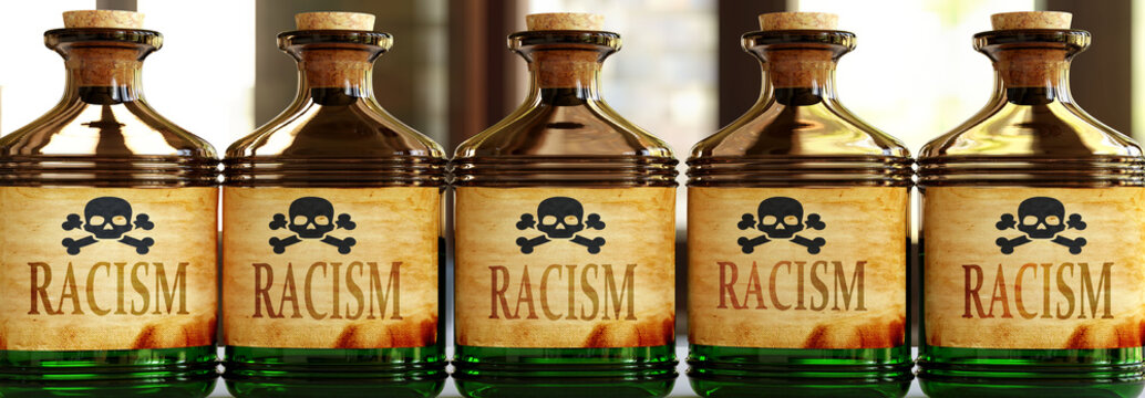Racism can be like a deadly poison - pictured as word Racism on toxic bottles to symbolize that Racism can be unhealthy for body and mind, 3d illustration