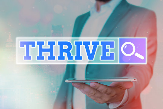 Text sign showing Thrive. Business photo showcasing Think positively Continue to prosper and flourish Time to Blossom