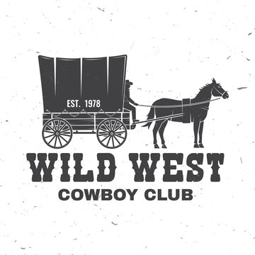 Cowboy club badge. Wild west. Vector. Concept for shirt, logo, print, stamp, tee with cowboy and covered wagon. Vintage typography design with western wagon silhouette.