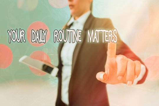 Writing note showing Your Daily Routine Matters. Business concept for practice of regularly doing things in fixed order