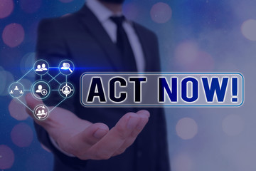 Text sign showing Act Now. Business photo text fulfil the function or serve the purpose of Take action Do something