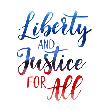 Liberty and Justice for All - Independence day (4th of July) in USA holiday concept. Calligraphy handwritten lettering. Template for holiday background, invitation, flyer, etc.