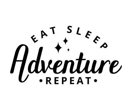 Eat sleep adventure repeat - text word Hand drawn Lettering card. Modern brush calligraphy t-shirt Vector illustration.inspirational design for posters, flyers, invitations, banners backgrounds .