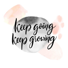 Obraz Keep going, keep growing. Positive inspirational quote about learning and progress, frustration adaption, self support saying. Calligraphy handwritten on pastel pink and gray watercolor texture. - fototapety do salonu
