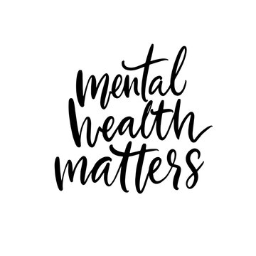 Mental health matters. Support quote, therapy saying. Vector hand written calligraphy inscription for banners and posters.