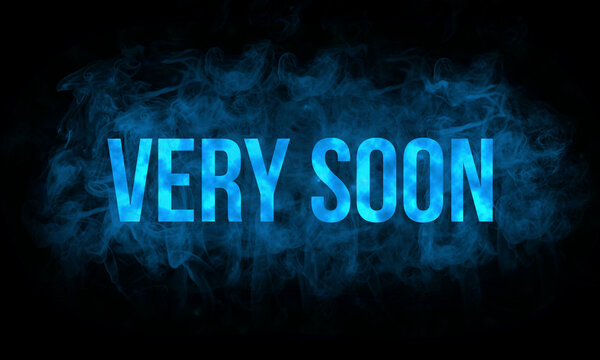 """Word """"Very soon"""" is written with blue color on dark background with smoke effect, illustration"""