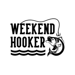 Wall Murals Positive Typography Weekend Hooker motivational slogan inscription. Vector quotes. Illustration for prints on t-shirts and bags, posters, cards. Isolated on white background. Motivational and inspirational phrase.