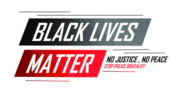 Black lives matter banner for public protest, rally or campaign against racial discrimination of dark skin color. Support for equal rights of black people. No justice No peace. Stop Police Brutality.