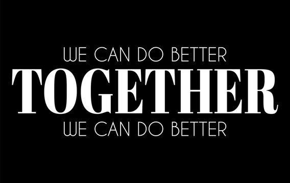 We can do better together. Vector lettering  isolated. Template for card, poster, banner, print for t-shirt, pin, badge, patch.