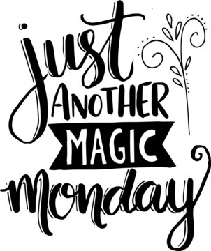 just another magic monday inspirational quotes and motivational typography art lettering composition vector