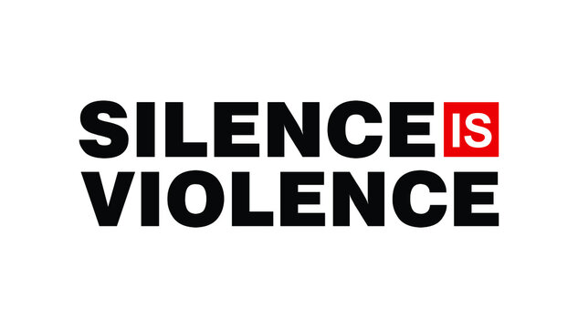 Silence is Violence. Text message for protest action. Vector Illustration.