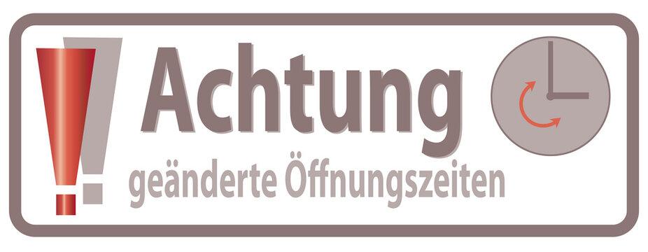 "Translation German Words: ""Attention! Changed Opening Time / Hours"" Achtung geänderte Öffnungszeiten, Banner, Sign for customers"