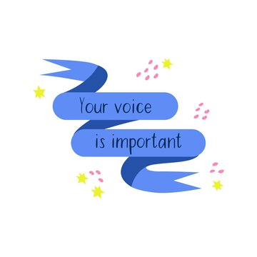 The inscription on the tape your voice is important. Blue ribbon fluttering. The opinion of human. Colorful vector illustration on a white background, print, banner