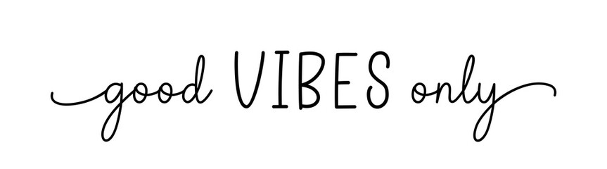 VIBES GOOD ONLY. Simple positive lettering typography script quote good vibes only. Hand drawn modern calligraphy slogan text - good vibes only. Poster, card, vector design banner.