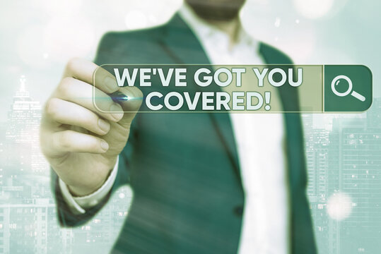 Word writing text Weve Got You Covered. Business photo showcasing to have done gotten or provided whatever is needed