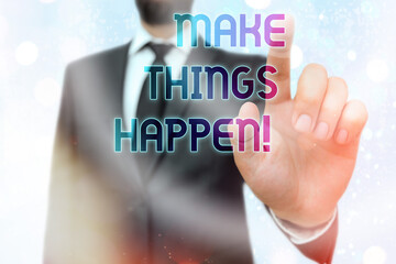 Writing note showing Make Things Happen. Business concept for inspiration and motivation more efforts to achieve success