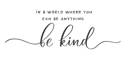Obraz In a world where you can be anything Be Kind. Calligraphic poster  with smooth lines. - fototapety do salonu