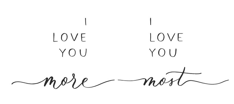 I love you more. I love you most. Calligraphic poster  with smooth lines.