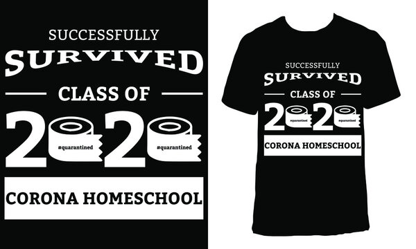 "Awesome funny T-shirt Design with Quote ""Successfully Survived Class of 2020 Corona Home school"".Typography modern T-shirt design with simple text."