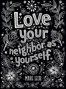 Bible verse. Love your neighbor as yourself. Mark 12:31. Christian religious poster, postcard. Lettering chalk quote. Modern typography.