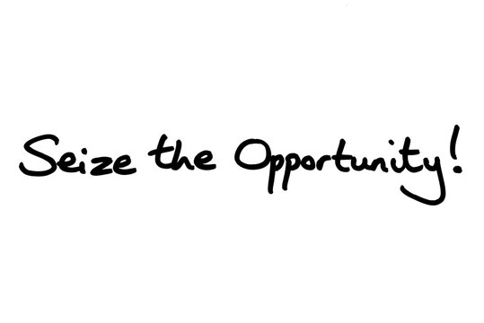 Seize the Opportunity!