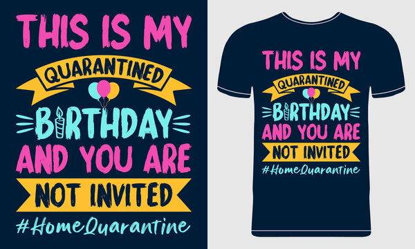 Quarantined Birthday T-Shirt Design with balloons, candles. Social Distancing Birthday concept. Coronavirus COVID-19 Pandemic. Vector Graphic for T-shirt, Poster, Flyer, Card, Mug.