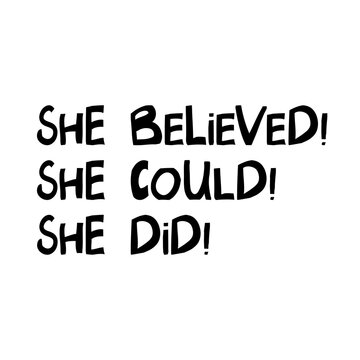 She believed, she could, she did. Cute hand drawn lettering in modern scandinavian style. Isolated on white. Vector stock illustration.