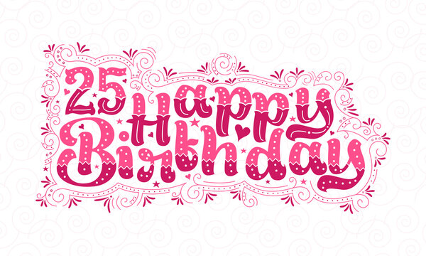 25th Happy Birthday lettering, 25 years Birthday beautiful typography design with pink dots, lines, and leaves.