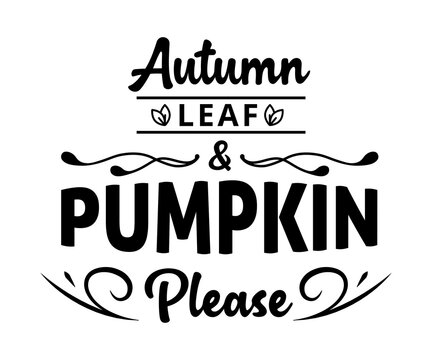 Autumn leaf, Pumpkin please - text word Hand drawn Lettering card. Modern brush calligraphy t-shirt Vector illustration.inspirational design for posters, flyers, invitations, banners backgrounds .