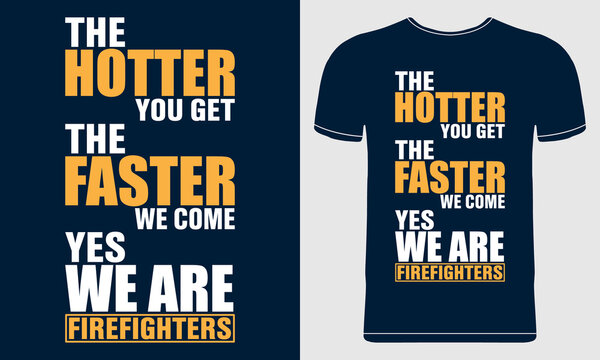 The Hotter You Get The Faster We Come. Quote Style Firefighter Design on Blue Background. Vector Template Design for T-shirt Print, Poster, Banner, Mug Design, Flyer.