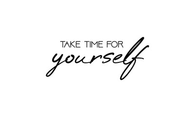 Take time for yourself. Motivation Quote Modern calligraphy text love yourself