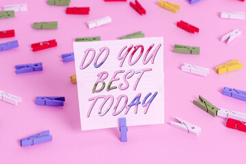 Word writing text Do You Best Today. Business photo showcasing take efforts now to improve yourself or your business Colored clothespin papers empty reminder pink floor background office pin
