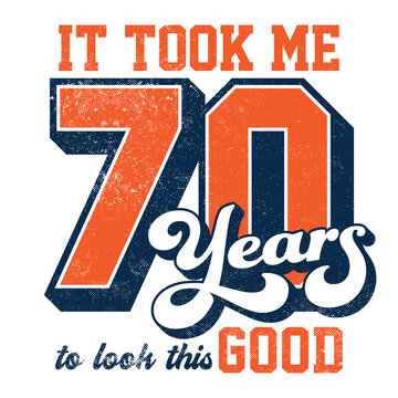 It took me 70 years to look this good - Tee Design For Printing
