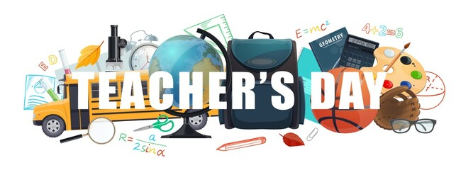 Teachers day vector banner with cartoon school , student supplies bag, sport ball and bus, globe, microscope and calculator. Alarm clock, autumn leaves, school and teacher accessories, education items