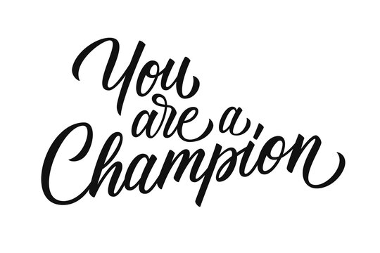 You are a Champion motivational quote. Hand drawn lettering. Creative typography for prints, posters, t-shirts and sport clothes. Vector illustration.