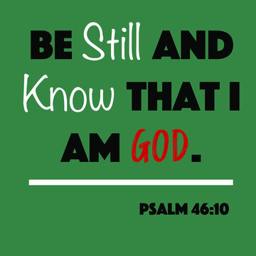 Pslam 46:10 - Be still and know that I am God word vector on green background from the Old Testament Bible scriptures for Christian encouragement and faith.