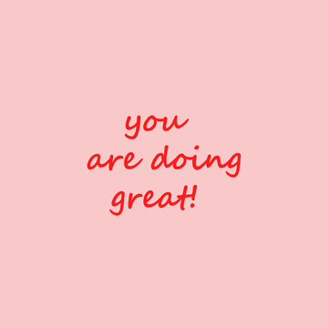 You are doing great. Positive card with pink background and red text