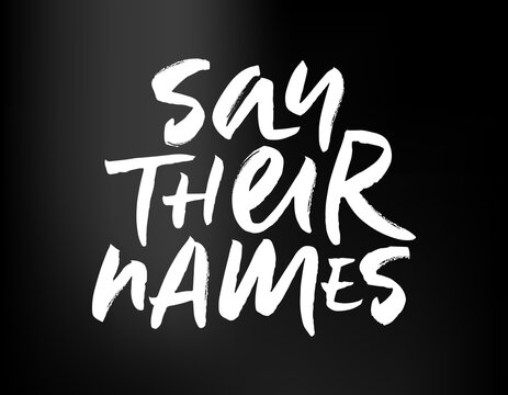Brush lettering Say Their Names. Calligraphy for Black Lives Matter protest, anti-racist advocacy. Slogan for social movement against police brutality and systemic racism. Vector illustration EPS 10