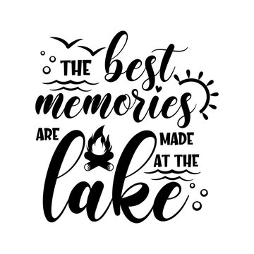 The best memories are made at the lake motivational slogan inscription. Vector quotes. Illustration for prints on t-shirts and bags, posters, cards. Isolated on white background. Inspirational phrase.