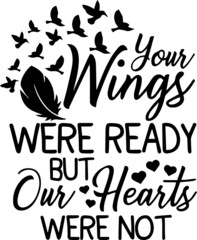your wings were ready but our hearts were not inspirational quotes and motivational typography art lettering composition vector