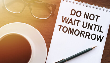 Writing note showing Do Not Wait Until Tomorrow. Business photo showcasing needed to do it right...