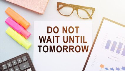 Writing note showing Do Not Wait Until Tomorrow. Business photo showcasing needed to do it right away. Urgent