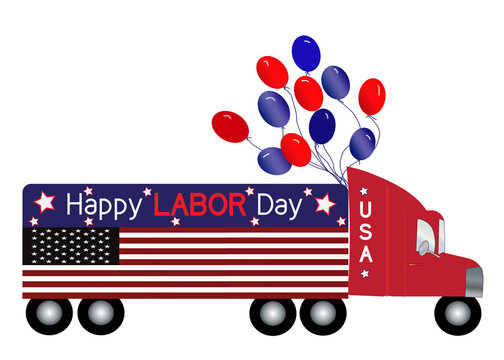 American holiday, Labor Day, graphic illustration of a large semi-truck decorated patriotically with the American Flag the full length of the truck and text above flag, Happy Labor Day.  Balloons