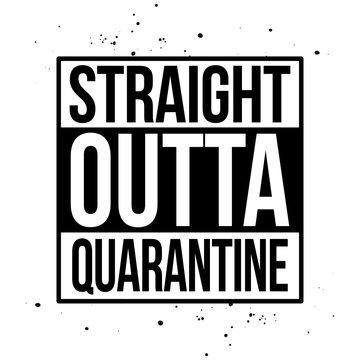 Straight outta quarantine - STOP coronavirus (2019-ncov) - funny lettering phrase - Awareness lettering phrase. Coronavirus in China. Novel
