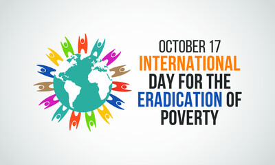 The International Day for the Eradication of Poverty is an international observance celebrated each year on October 17 throughout the world. Vector illustration.