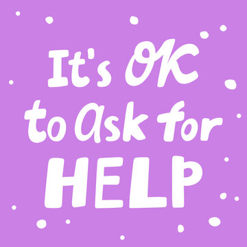 It is OK to ask for help. Covid-19. Sticker for social media content. Vector hand drawn illustration design.