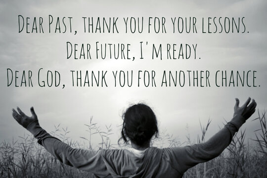 Inspirational quote - Dear past, thank you for your lessons. Dear future, i am ready. Dear God, thank you for another chance. With woman standing hands raises with open arms against sky and meadow.