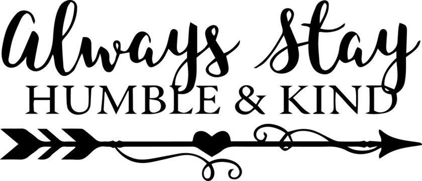 always stay humble and kind sign inspirational quotes and motivational typography art lettering